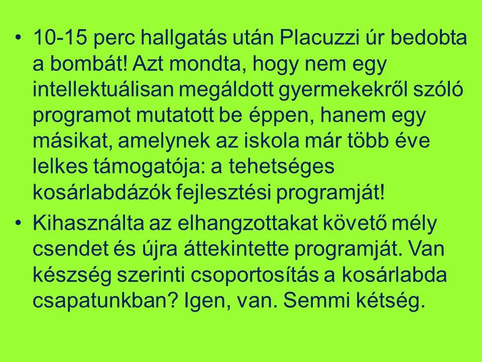 10-15 perc hallgatás után Placuzzi úr bedobta a bombát.
