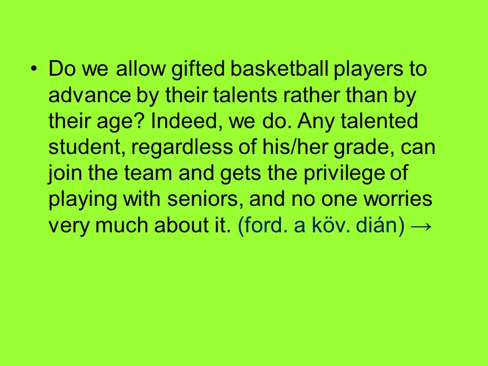 Do we allow gifted basketball players to advance by their talents rather than by their age? Indeed, we do. Any talented student, regardless of his/her