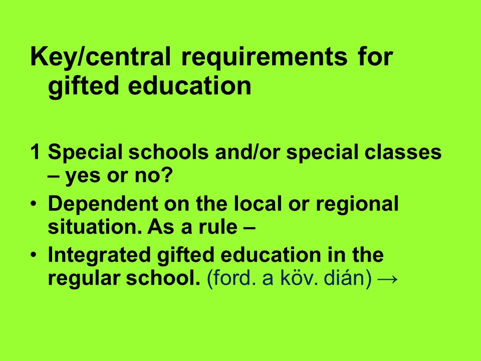 Key/central requirements for gifted education 1Special schools and/or special classes – yes or no.