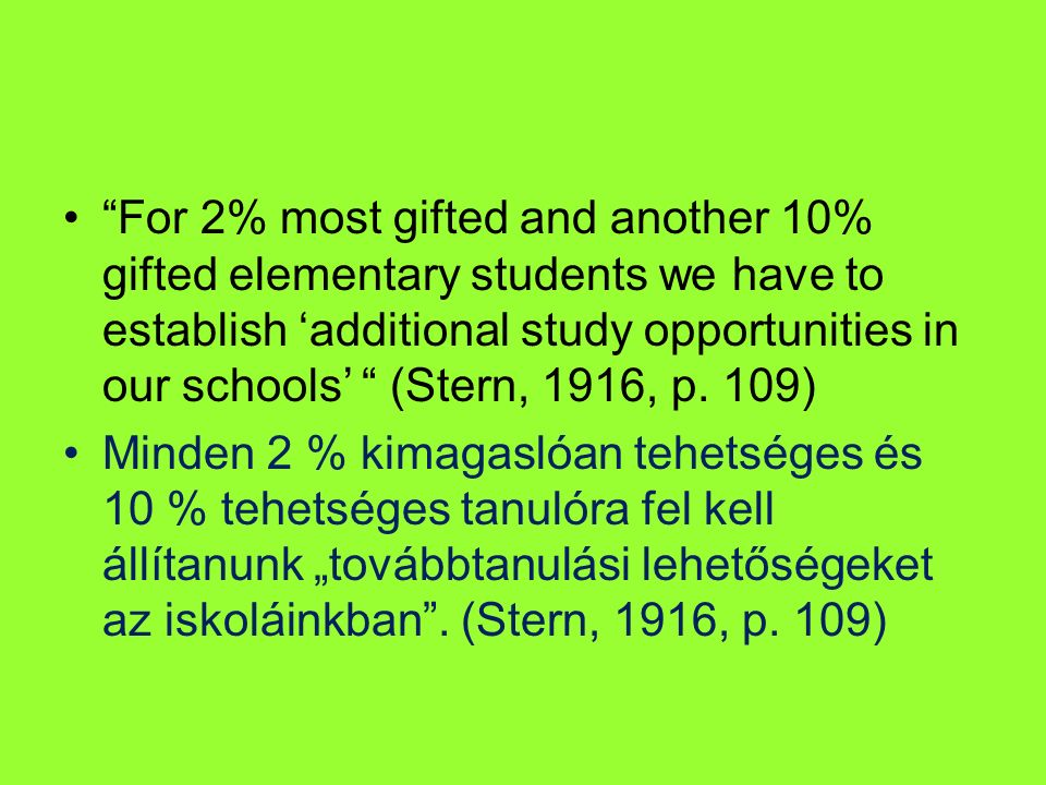 """For 2% most gifted and another 10% gifted elementary students we have to establish 'additional study opportunities in our schools' "" (Stern, 1916, p."