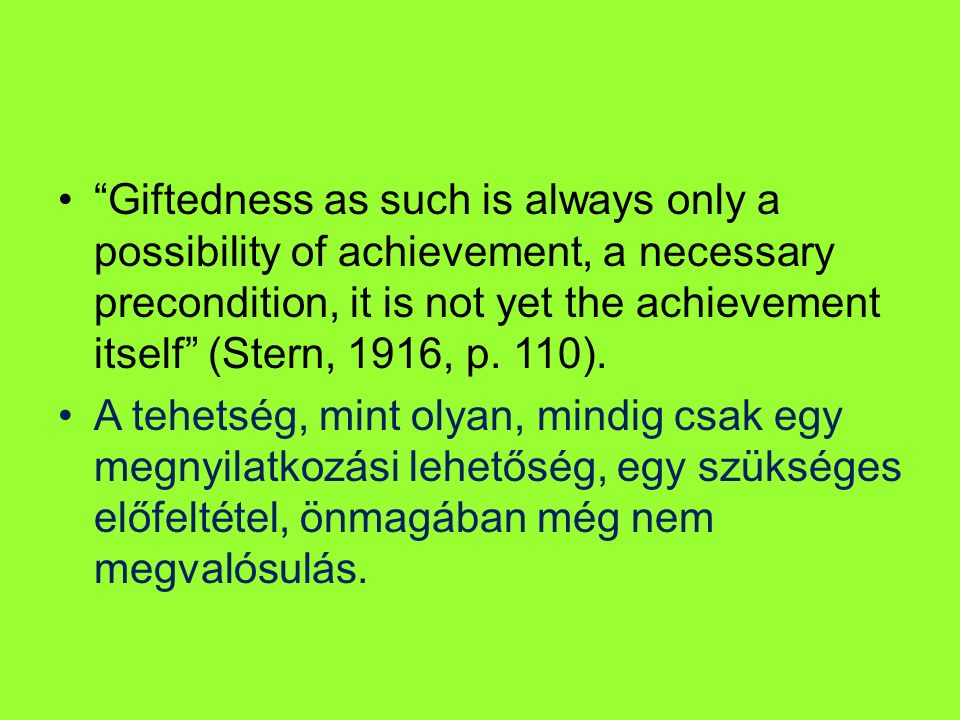 """Giftedness as such is always only a possibility of achievement, a necessary precondition, it is not yet the achievement itself"" (Stern, 1916, p. 110)"
