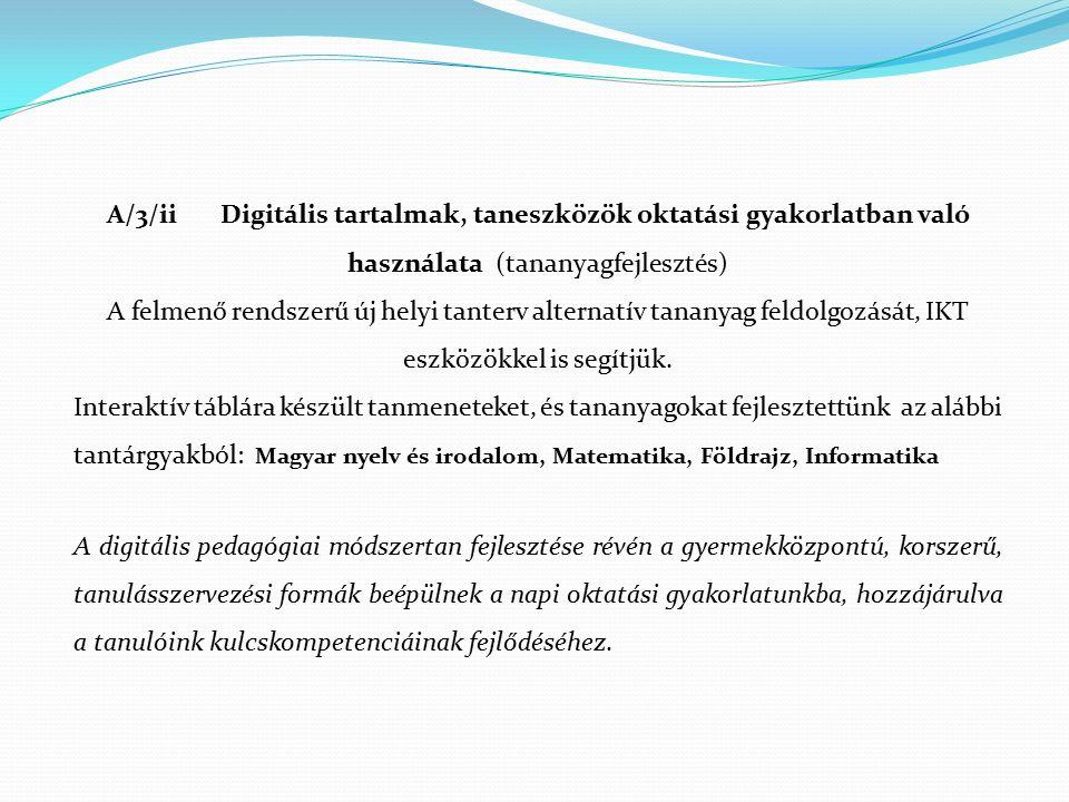 A/3/ii Digitális tartalmak, taneszközök oktatási gyakorlatban való használata (tananyagfejlesztés) A felmenő rendszerű új helyi tanterv alternatív tan