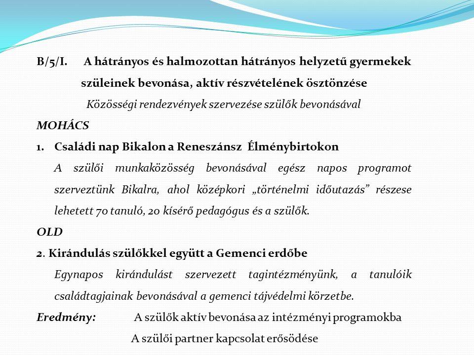 B/5/I. A hátrányos és halmozottan hátrányos helyzetű gyermekek szüleinek bevonása, aktív részvételének ösztönzése Közösségi rendezvények szervezése sz