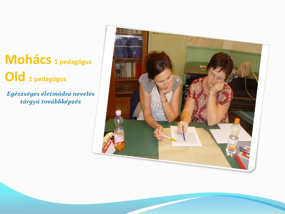 Mohács 1 pedagógus Old 1 pedagógus Egészséges életmódra nevelés tárgyú továbbképzés