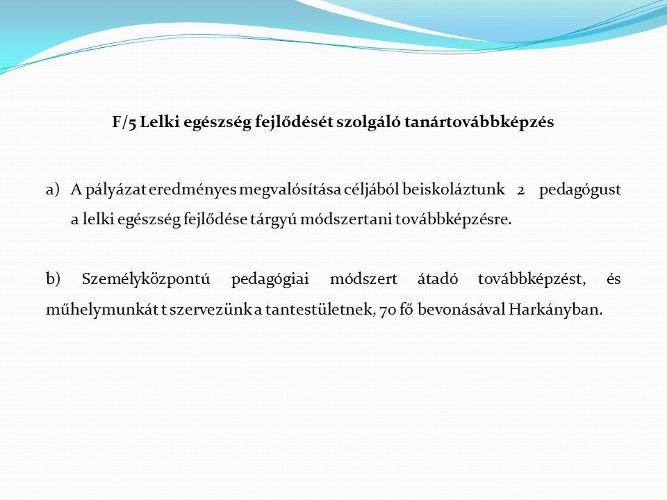 F/5 Lelki egészség fejlődését szolgáló tanártovábbképzés a)A pályázat eredményes megvalósítása céljából beiskoláztunk 2 pedagógust a lelki egészség fe