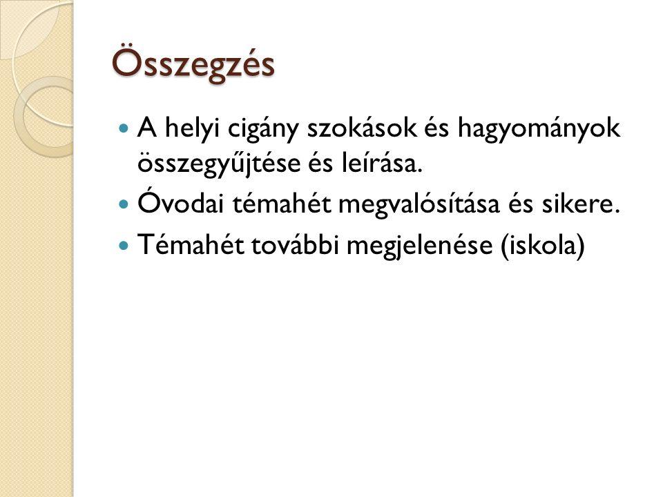 Összegzés A helyi cigány szokások és hagyományok összegyűjtése és leírása.