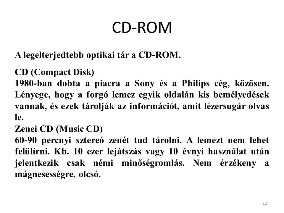 12 CD-ROM A legelterjedtebb optikai tár a CD-ROM.