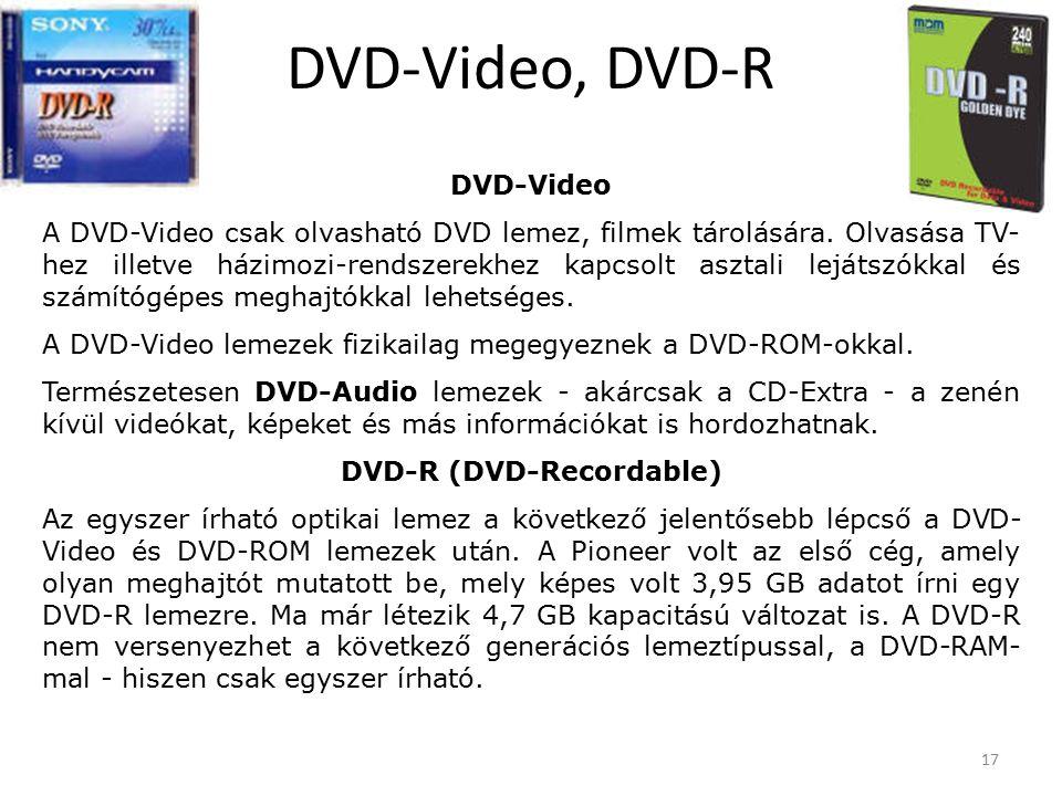17 DVD-Video, DVD-R DVD-Video A DVD-Video csak olvasható DVD lemez, filmek tárolására.