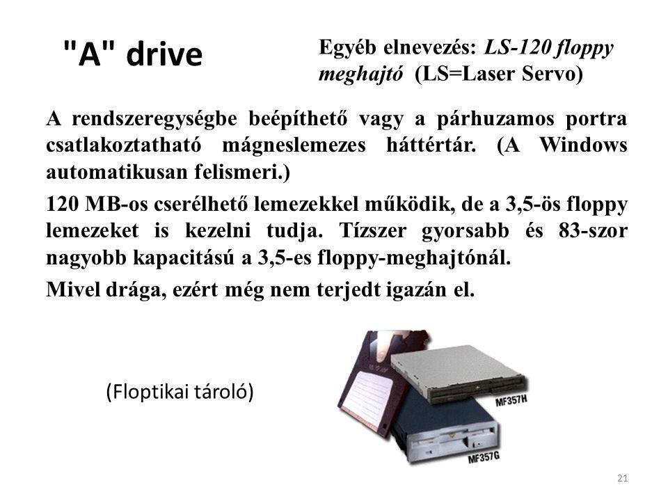 21 A drive A rendszeregységbe beépíthető vagy a párhuzamos portra csatlakoztatható mágneslemezes háttértár.