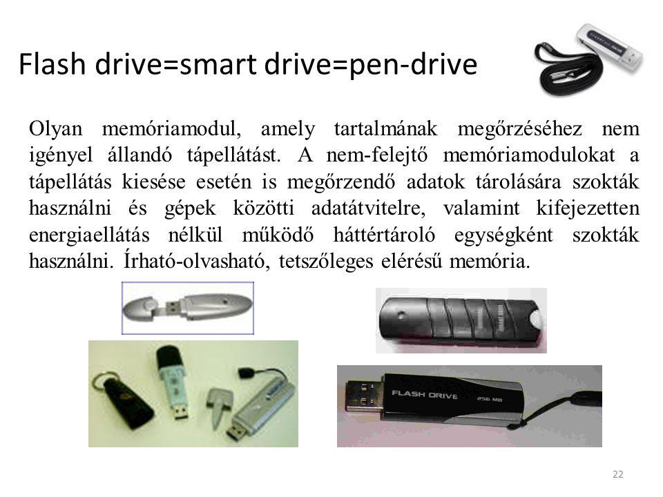 22 Flash drive=smart drive=pen-drive Olyan memóriamodul, amely tartalmának megőrzéséhez nem igényel állandó tápellátást.