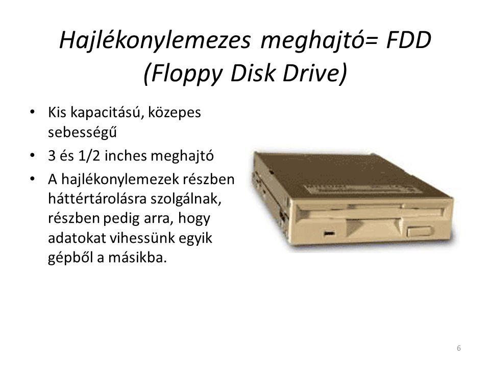 6 Hajlékonylemezes meghajtó= FDD (Floppy Disk Drive) Kis kapacitású, közepes sebességű 3 és 1/2 inches meghajtó A hajlékonylemezek részben háttértárolásra szolgálnak, részben pedig arra, hogy adatokat vihessünk egyik gépből a másikba.