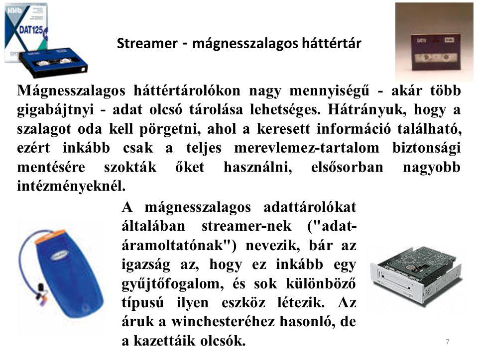 7 Streamer - mágnesszalagos háttértár Mágnesszalagos háttértárolókon nagy mennyiségű - akár több gigabájtnyi - adat olcsó tárolása lehetséges.