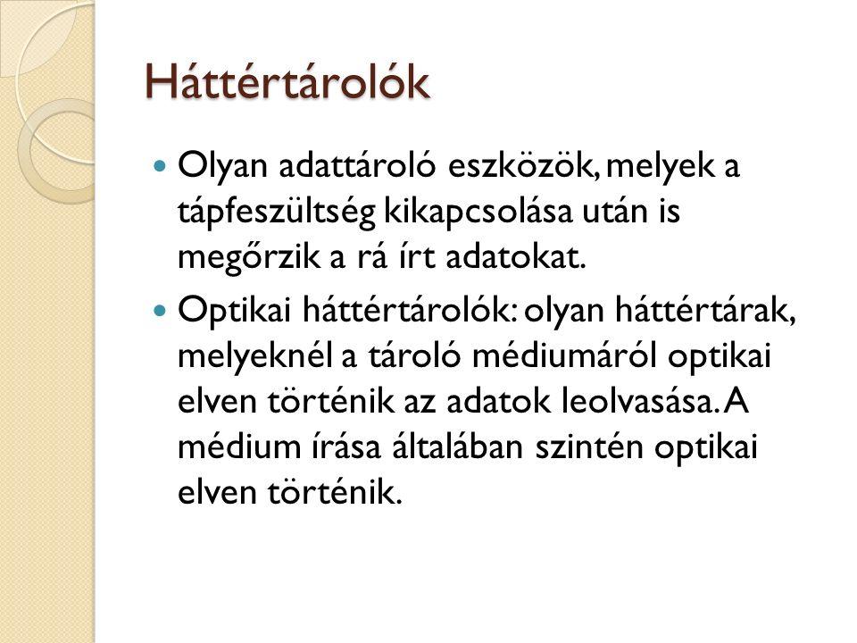 Optikai háttértárolók Az optikai tárolórendszerekre jellemző, hogy az írás és olvasás lézersugárral történik.