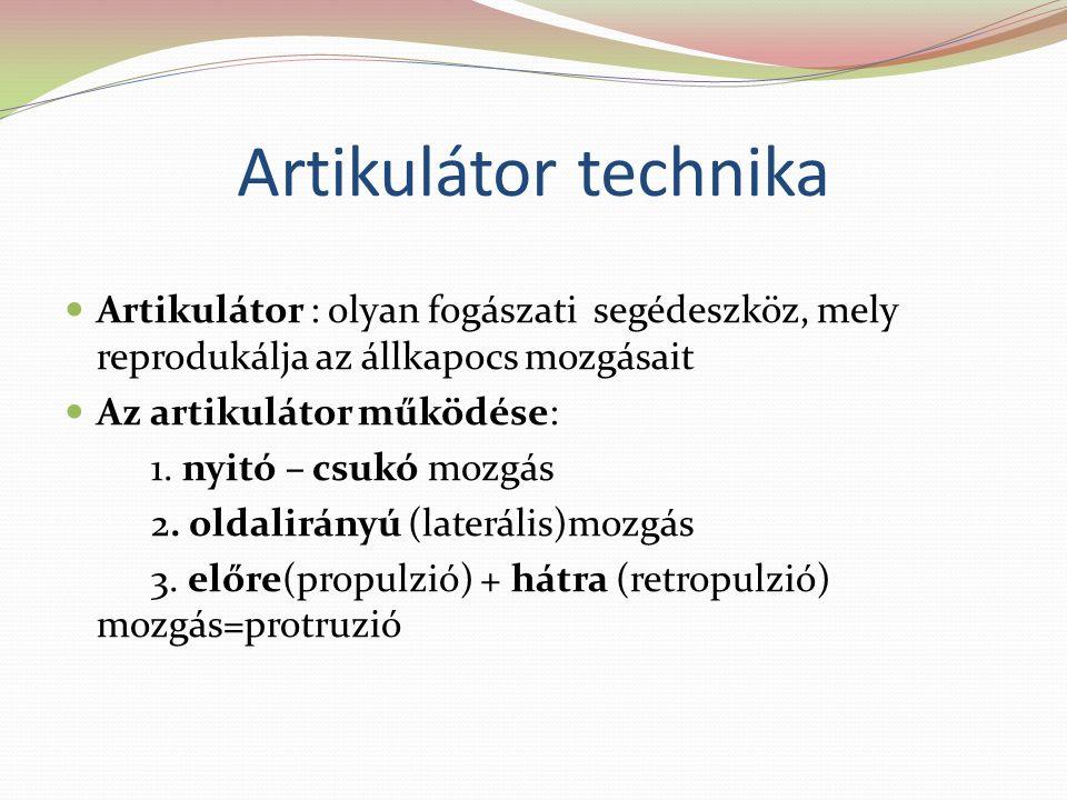 Artikulátor technika Artikulátor : olyan fogászati segédeszköz, mely reprodukálja az állkapocs mozgásait Az artikulátor működése: 1. nyitó – csukó moz