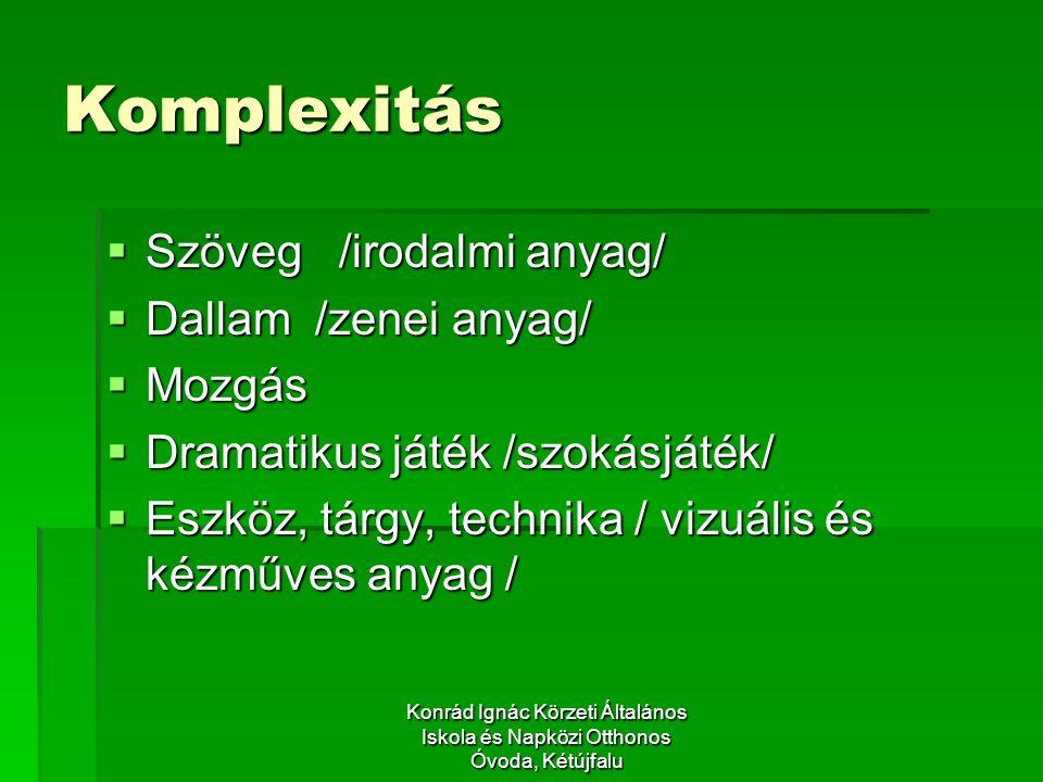 Komplexitás  Szöveg /irodalmi anyag/  Dallam /zenei anyag/  Mozgás  Dramatikus játék /szokásjáték/  Eszköz, tárgy, technika / vizuális és kézműves anyag /