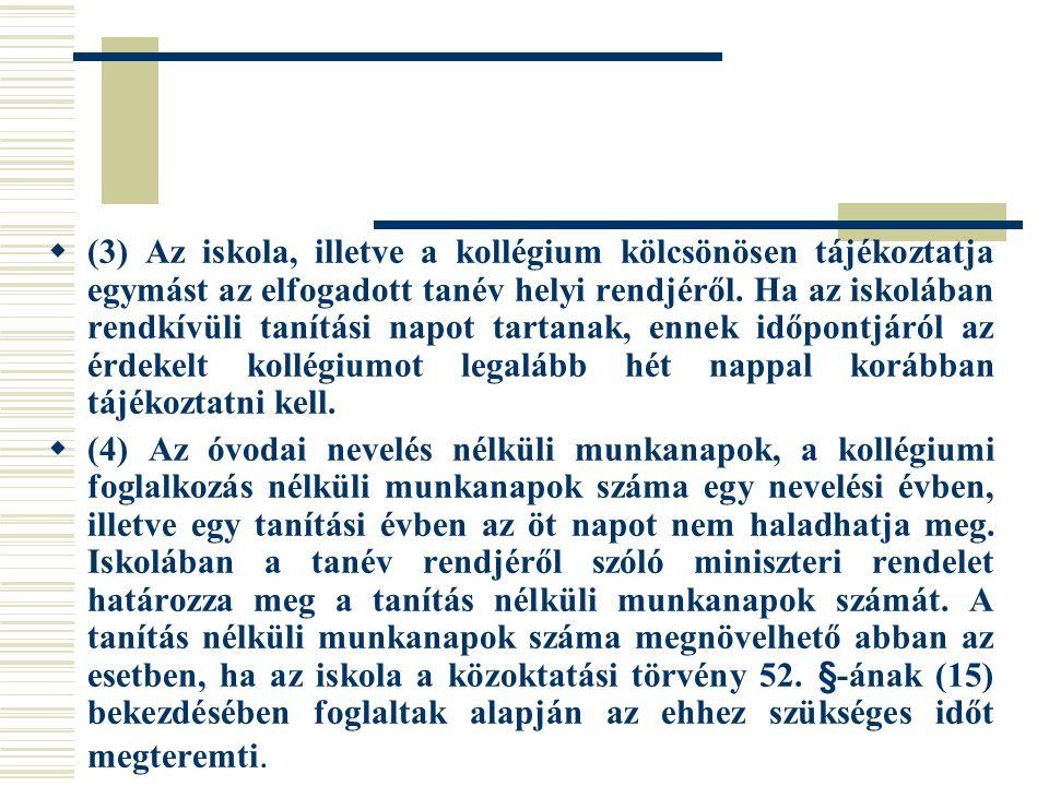  (3) Az iskola, illetve a kollégium kölcsönösen tájékoztatja egymást az elfogadott tanév helyi rendjéről.