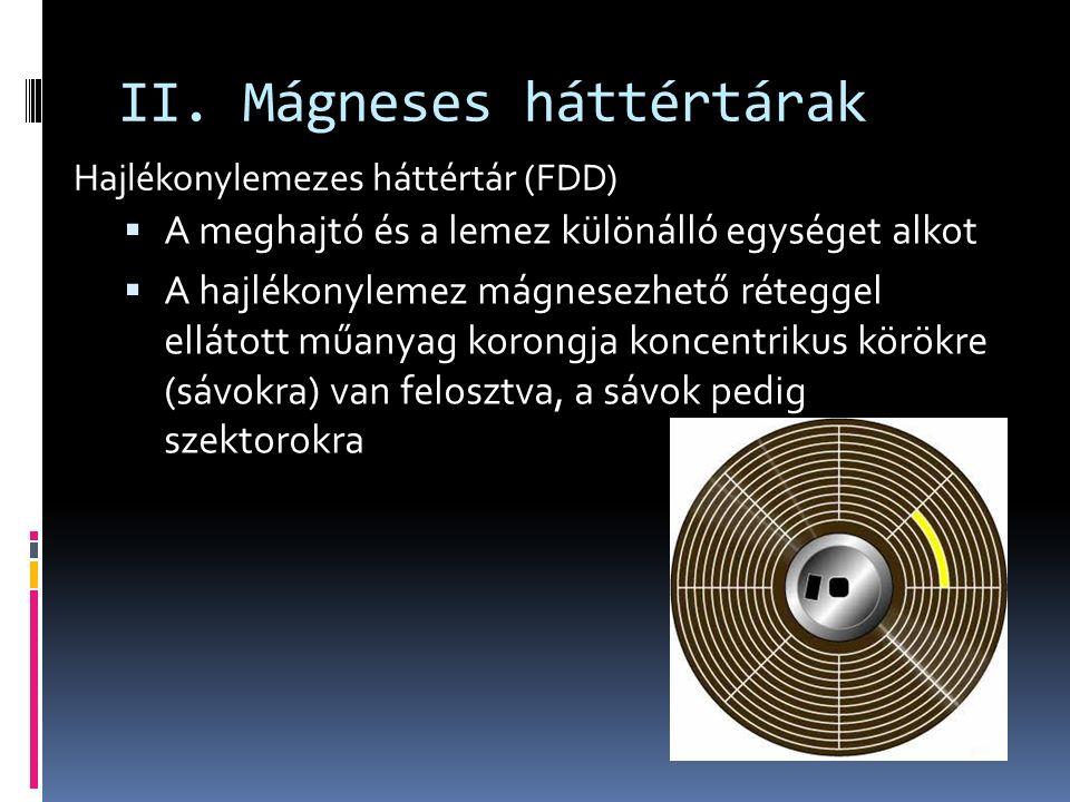 II. Mágneses háttértárak  A meghajtó és a lemez különálló egységet alkot  A hajlékonylemez mágnesezhető réteggel ellátott műanyag korongja koncentri