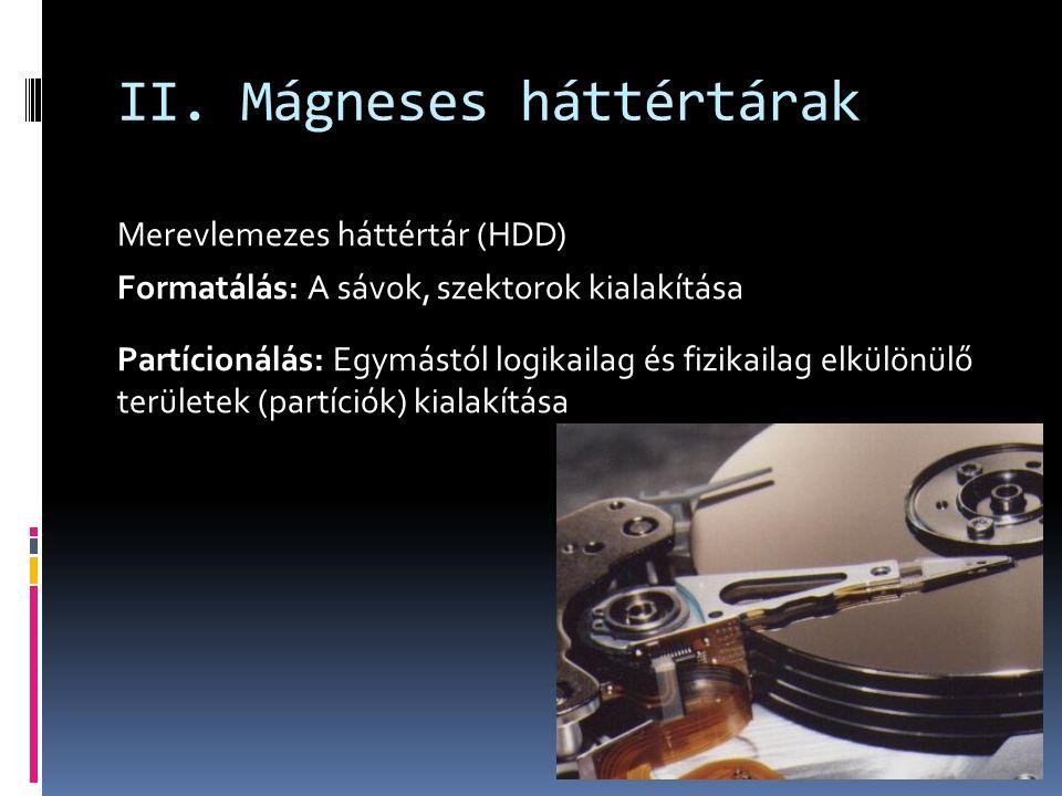 II. Mágneses háttértárak Merevlemezes háttértár (HDD) Formatálás: A sávok, szektorok kialakítása Partícionálás: Egymástól logikailag és fizikailag elk