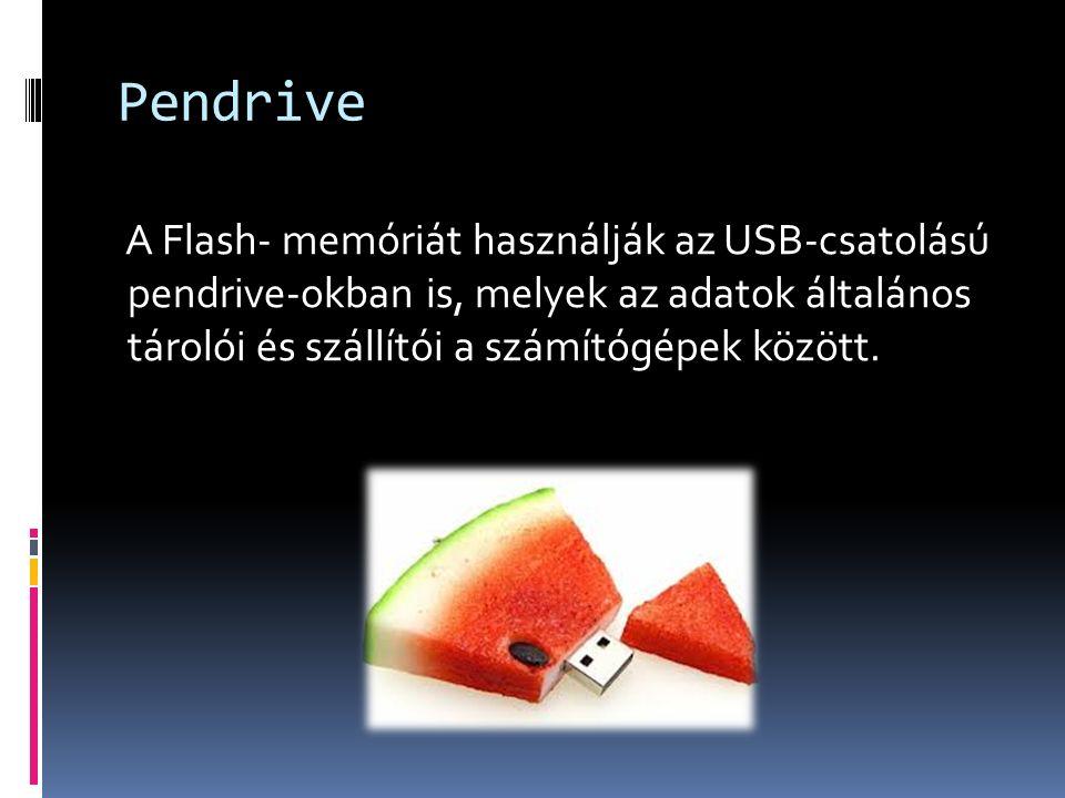 Pendrive A Flash- memóriát használják az USB-csatolású pendrive-okban is, melyek az adatok általános tárolói és szállítói a számítógépek között.