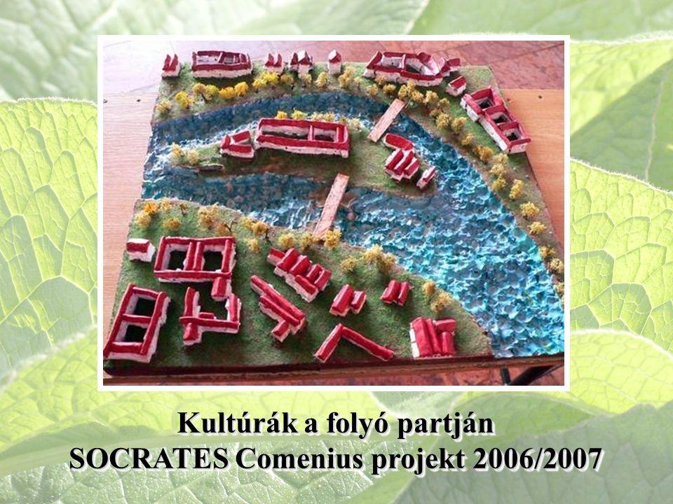 Kultúrák a folyó partján SOCRATES Comenius projekt 2006/2007 Kultúrák a folyó partján SOCRATES Comenius projekt 2006/2007