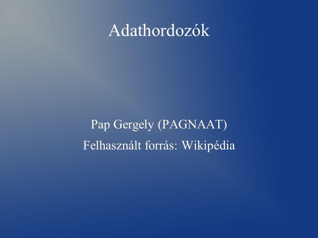 Adathordozók Pap Gergely (PAGNAAT) Felhasznált forrás: Wikipédia