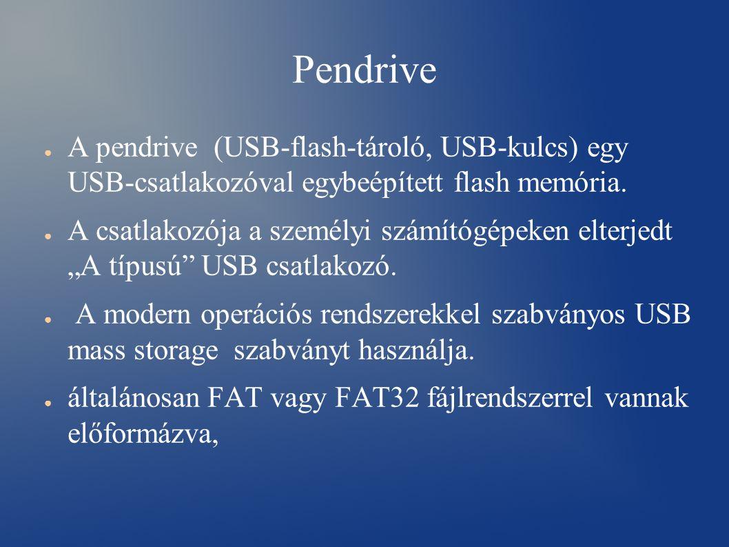 Pendrive ● A pendrive (USB-flash-tároló, USB-kulcs) egy USB-csatlakozóval egybeépített flash memória.