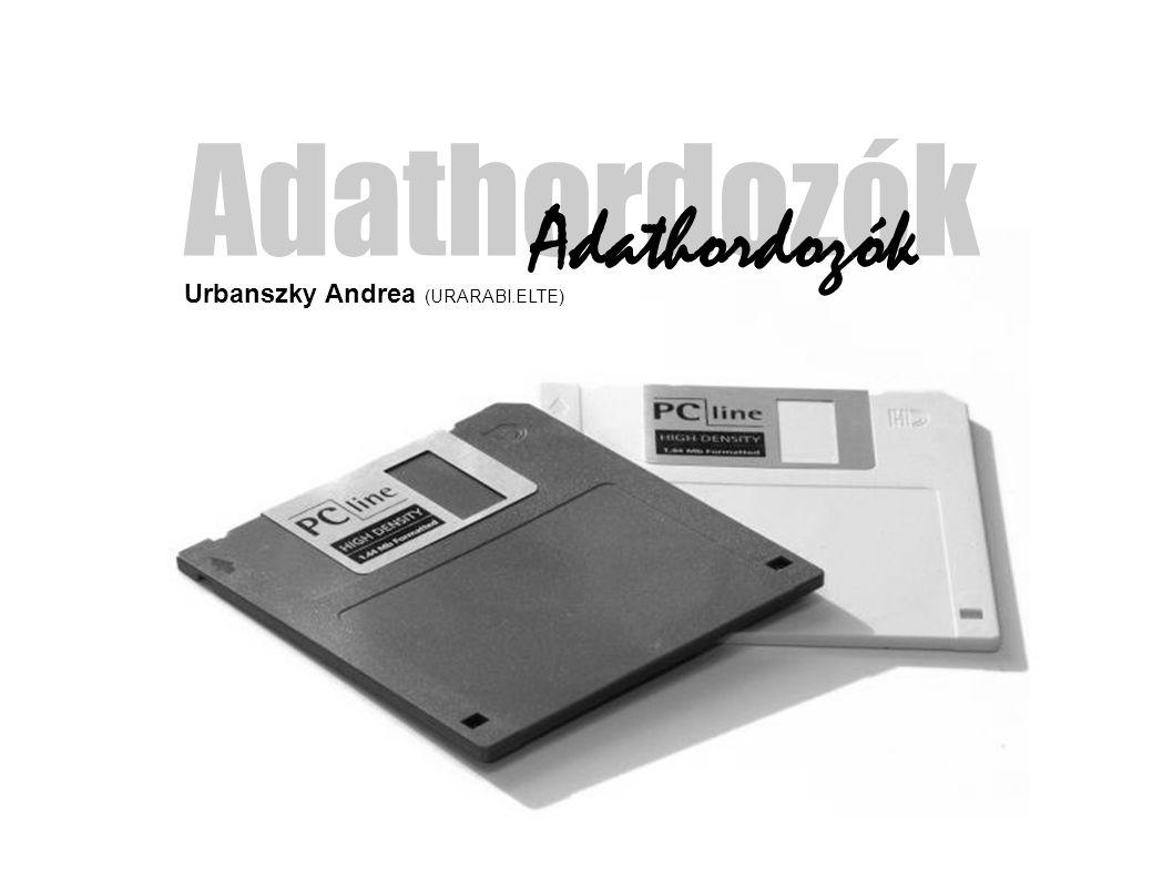 Adathordozók Adathordozók Urbanszky Andrea (URARABI.ELTE)