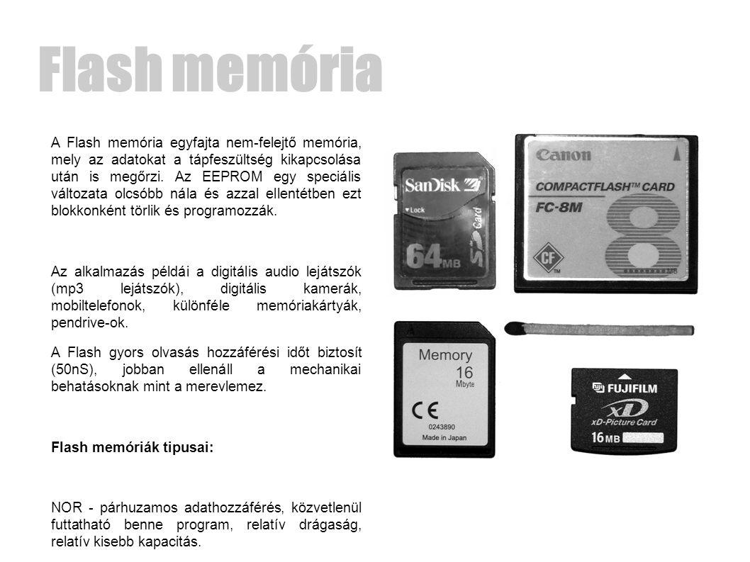 Flash memória A Flash memória egyfajta nem-felejtő memória, mely az adatokat a tápfeszültség kikapcsolása után is megőrzi.