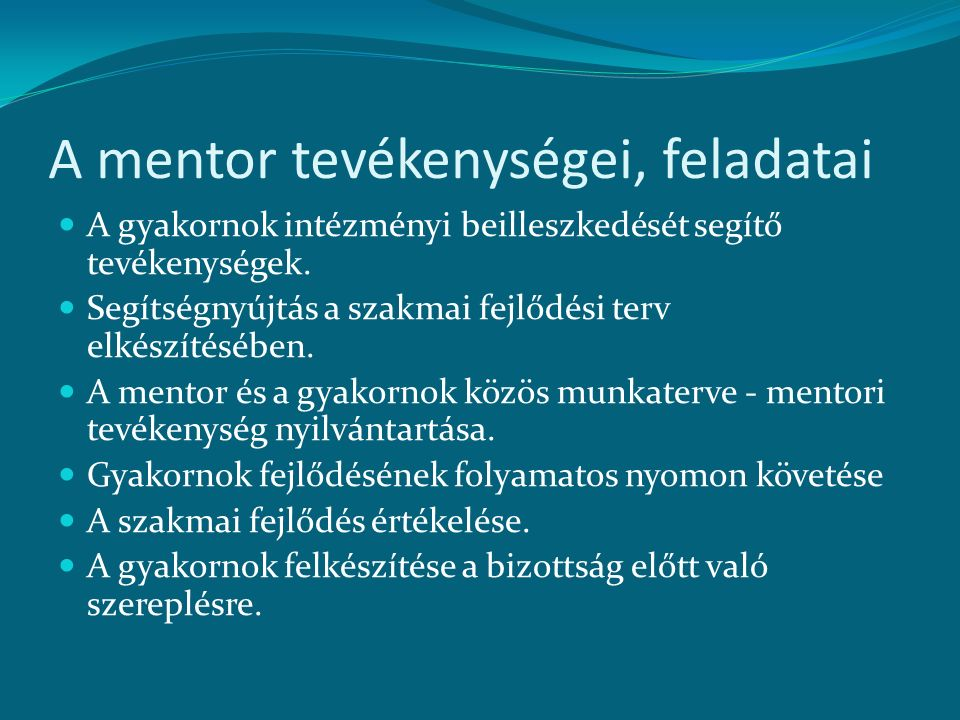 A mentor tevékenységei, feladatai A gyakornok intézményi beilleszkedését segítő tevékenységek. Segítségnyújtás a szakmai fejlődési terv elkészítésében