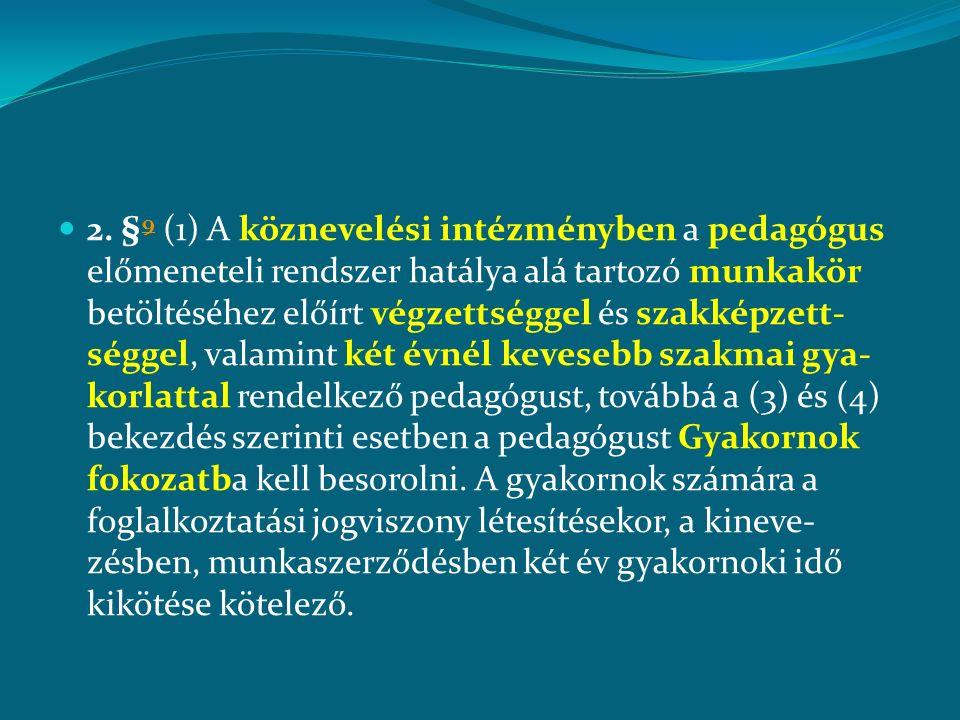 2. § 9 (1) A köznevelési intézményben a pedagógus előmeneteli rendszer hatálya alá tartozó munkakör betöltéséhez előírt végzettséggel és szakképzett-