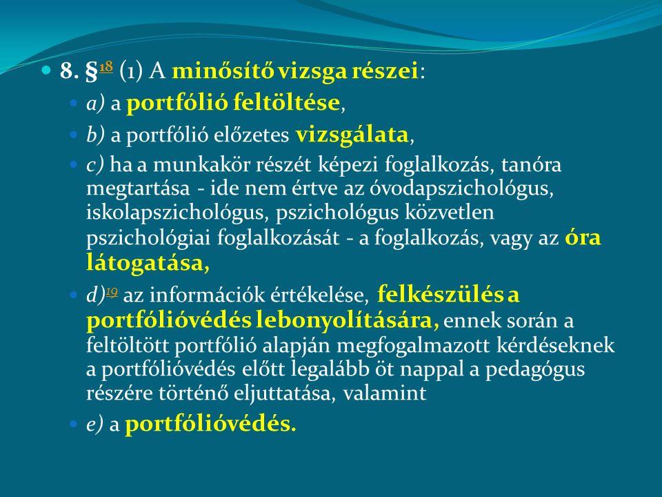 8. § 18 (1) A minősítő vizsga részei: 18 a) a portfólió feltöltése, b) a portfólió előzetes vizsgálata, c) ha a munkakör részét képezi foglalkozás, ta