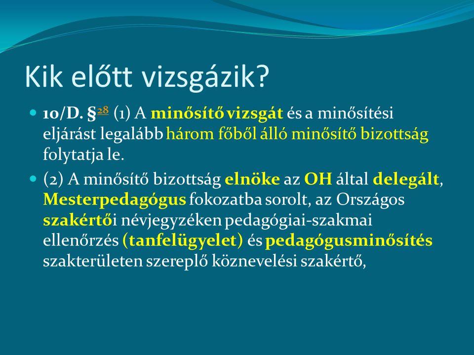 Kik előtt vizsgázik? 10/D. § 28 (1) A minősítő vizsgát és a minősítési eljárást legalább három főből álló minősítő bizottság folytatja le. 28 (2) A mi