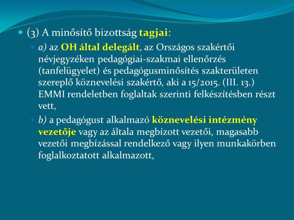 (3) A minősítő bizottság tagjai: a) az OH által delegált, az Országos szakértői névjegyzéken pedagógiai-szakmai ellenőrzés (tanfelügyelet) és pedagógu