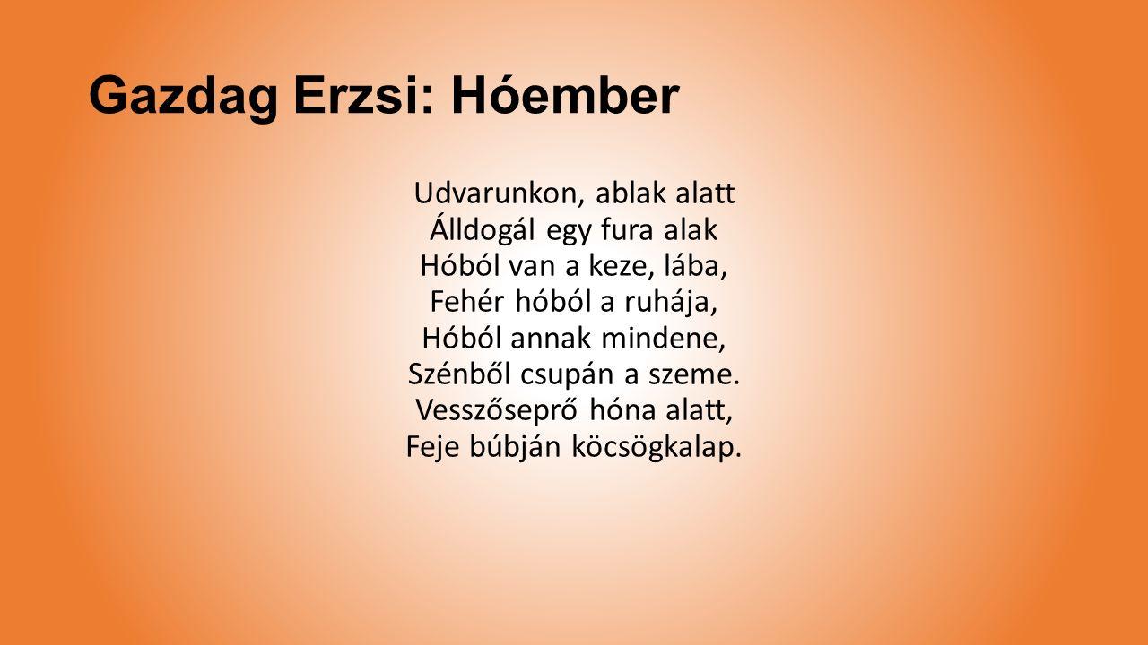 Gazdag Erzsi: Hóember Udvarunkon, ablak alatt Álldogál egy fura alak Hóból van a keze, lába, Fehér hóból a ruhája, Hóból annak mindene, Szénből csupán