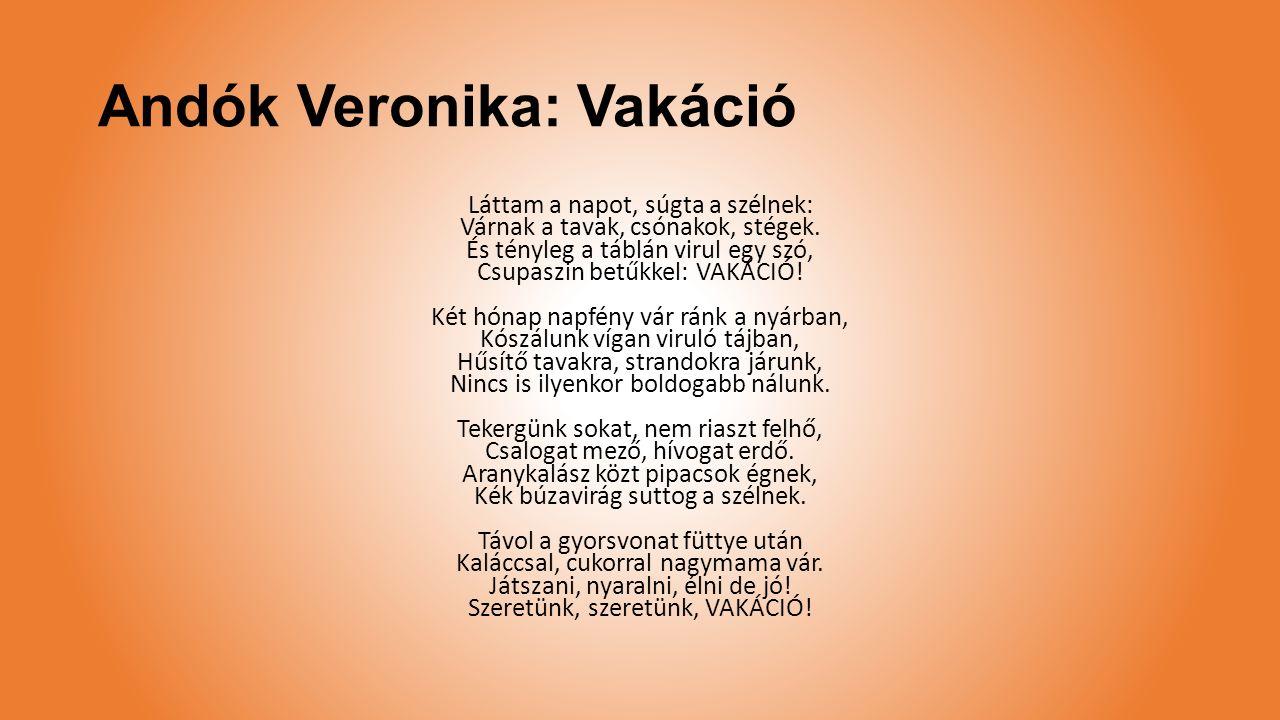 Andók Veronika: Vakáció Láttam a napot, súgta a szélnek: Várnak a tavak, csónakok, stégek. És tényleg a táblán virul egy szó, Csupaszin betűkkel: VAKÁ