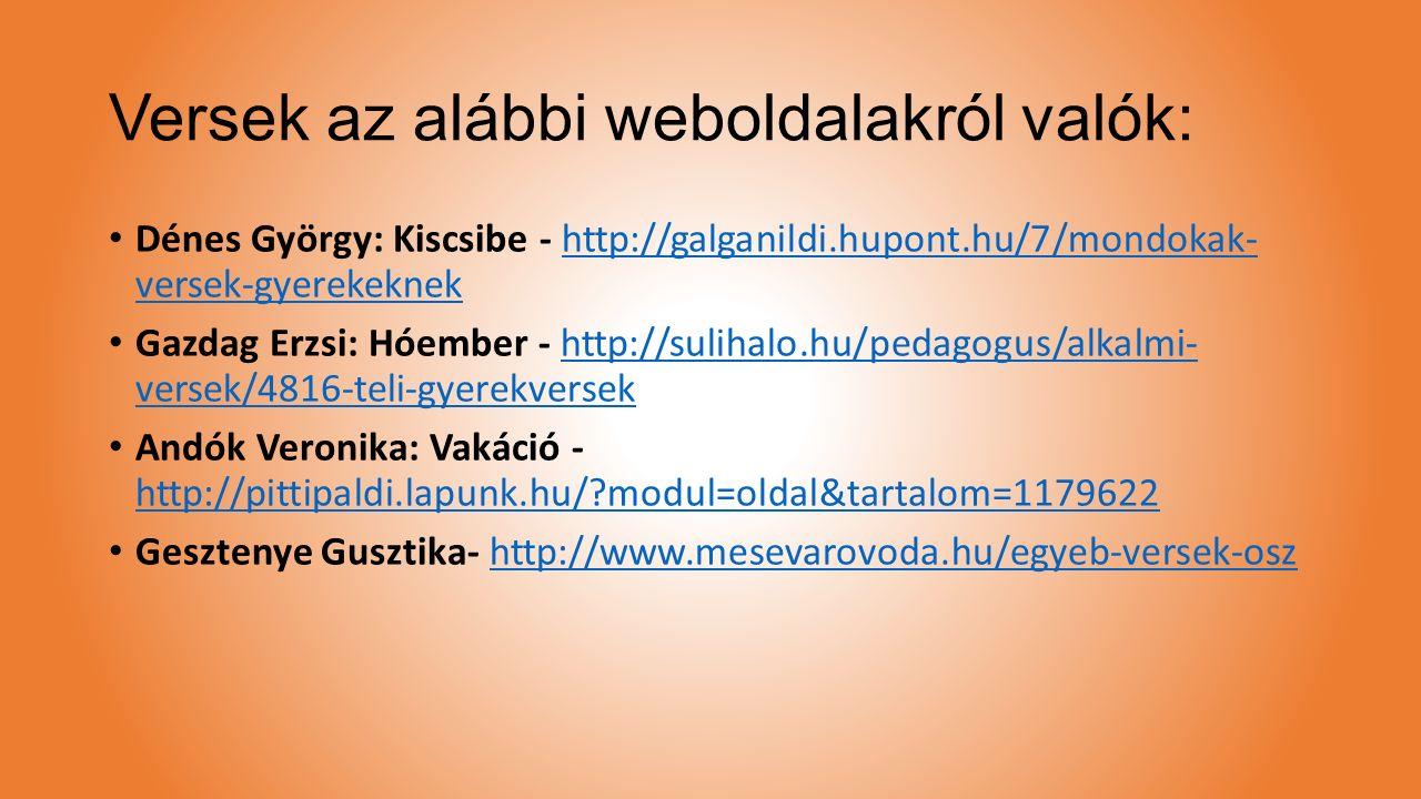 Versek az alábbi weboldalakról valók: Dénes György: Kiscsibe - http://galganildi.hupont.hu/7/mondokak- versek-gyerekeknekhttp://galganildi.hupont.hu/7