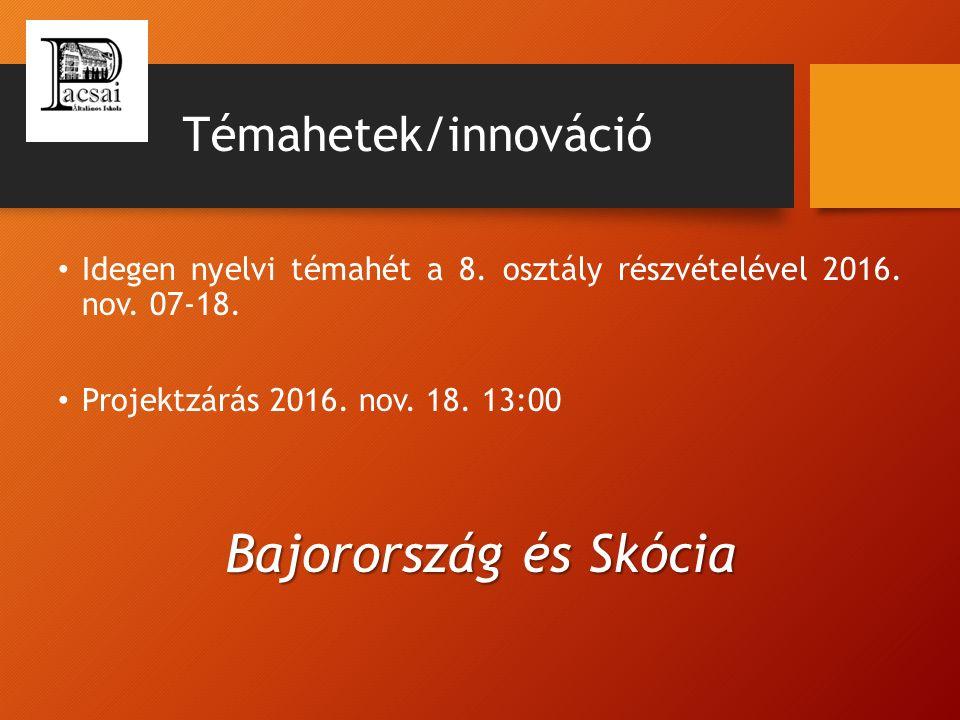 Témahetek/innováció Idegen nyelvi témahét a 8. osztály részvételével 2016. nov. 07-18. Projektzárás 2016. nov. 18. 13:00 Bajorország és Skócia