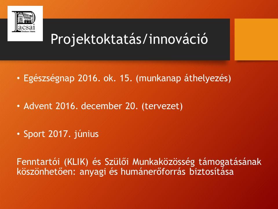 Projektoktatás/innováció Egészségnap 2016. ok. 15. (munkanap áthelyezés) Advent 2016. december 20. (tervezet) Sport 2017. június Fenntartói (KLIK) és
