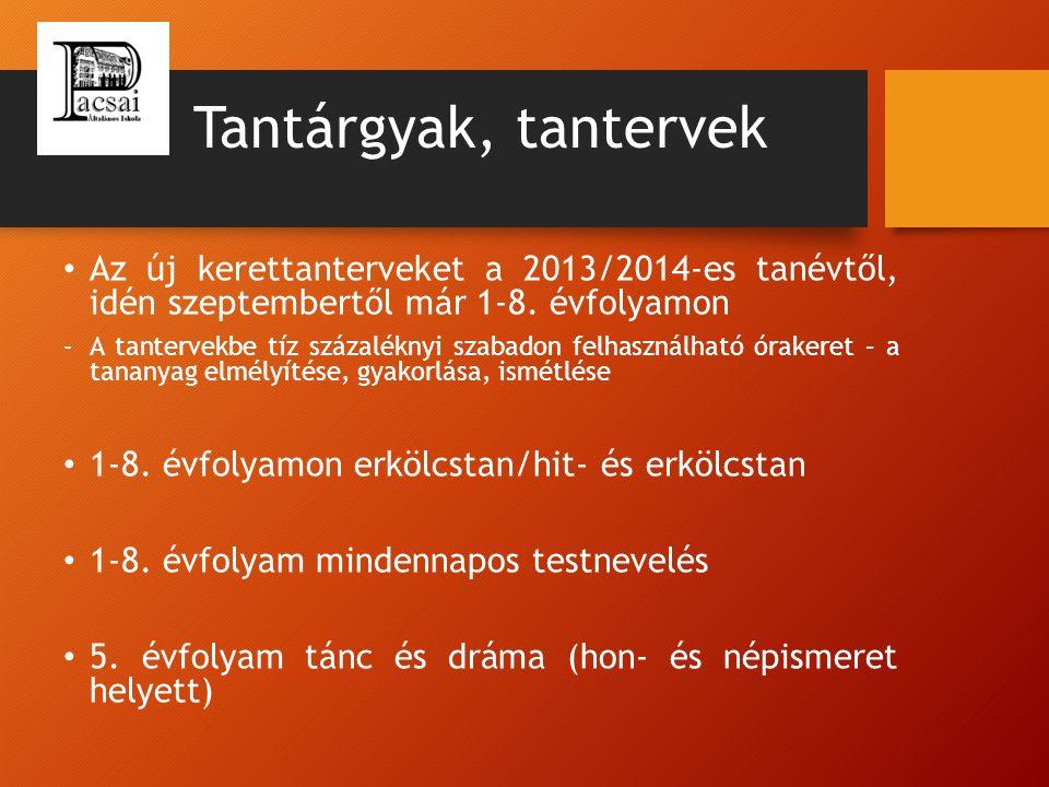 Tantárgyak, tantervek Az új kerettanterveket a 2013/2014-es tanévtől, idén szeptembertől már 1-8.