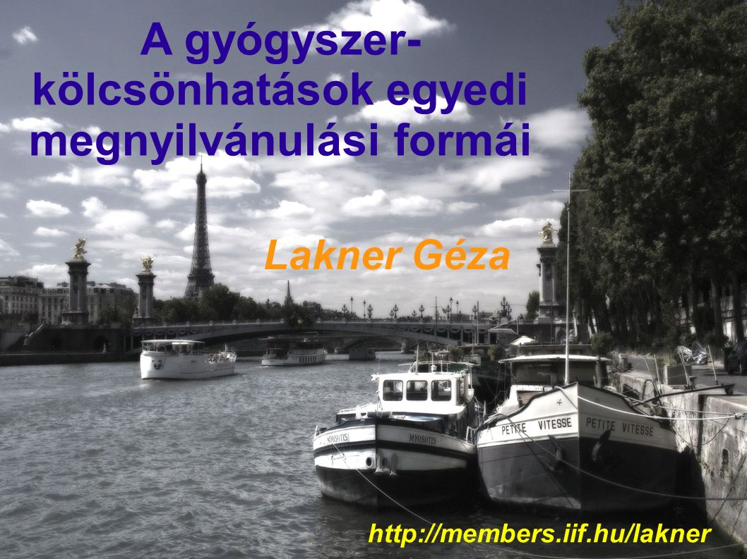 Lakner Géza A gyógyszer- kölcsönhatások egyedi megnyilvánulási formái http://members.iif.hu/lakner
