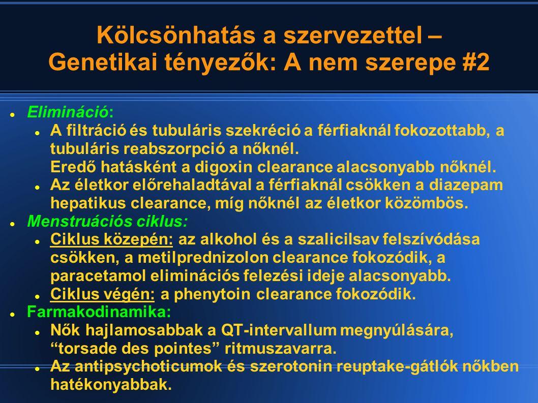 Kölcsönhatás a szervezettel – Genetikai tényezők: A nem szerepe #2 Elimináció: A filtráció és tubuláris szekréció a férfiaknál fokozottabb, a tubulári