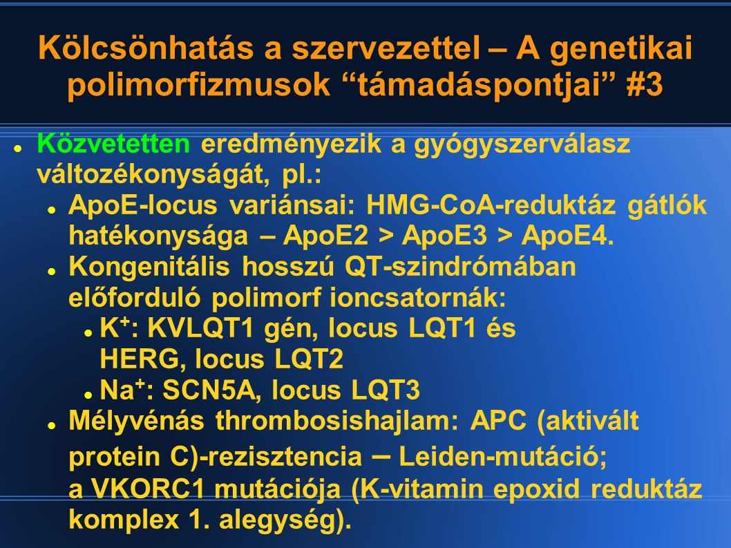 """Kölcsönhatás a szervezettel – A genetikai polimorfizmusok """"támadáspontjai"""" #3 Közvetetten eredményezik a gyógyszerválasz változékonyságát, pl.: ApoE-l"""