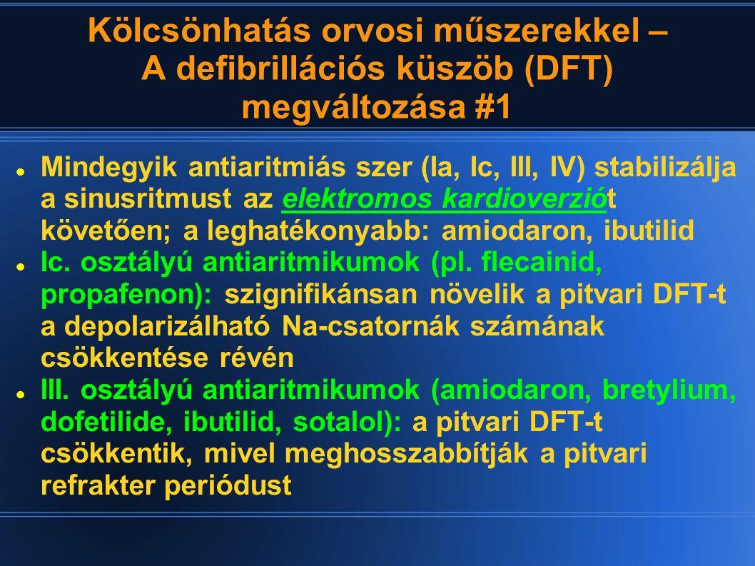 Kölcsönhatás orvosi műszerekkel – A defibrillációs küszöb (DFT) megváltozása #1 Mindegyik antiaritmiás szer (Ia, Ic, III, IV) stabilizálja a sinusritm