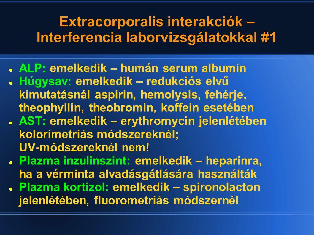 Extracorporalis interakciók – Interferencia laborvizsgálatokkal #1 ALP: emelkedik – humán serum albumin Húgysav: emelkedik – redukciós elvű kimutatásn