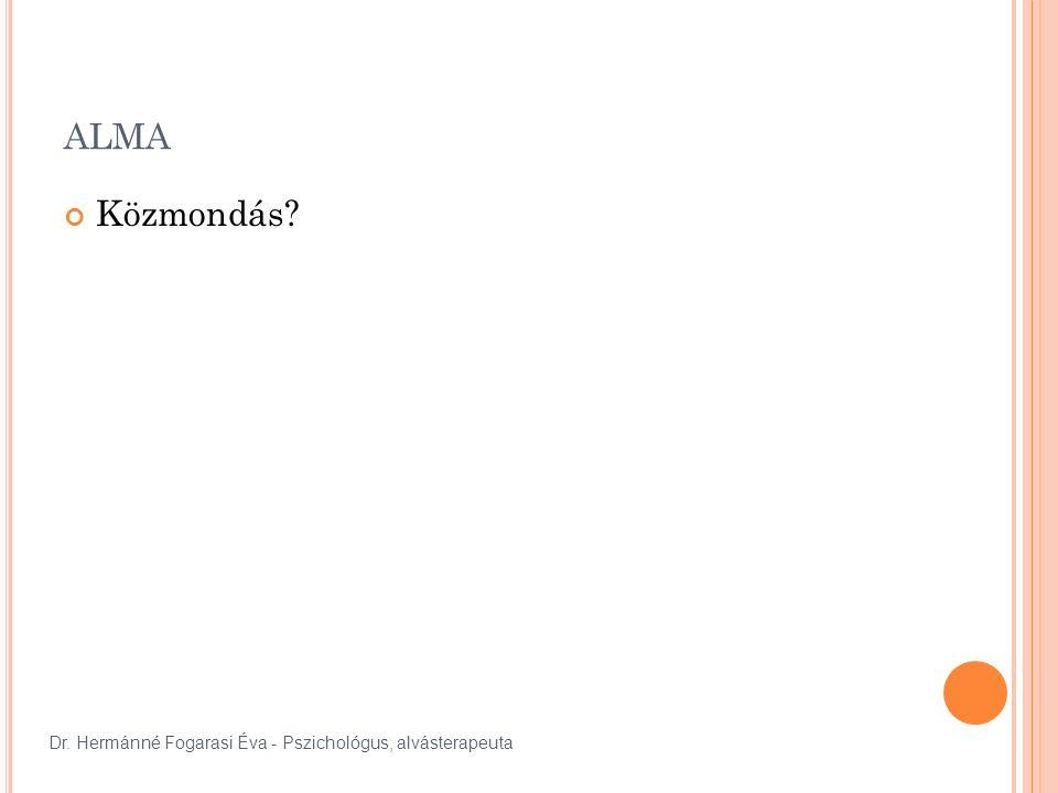 ALMA Közmondás Dr. Hermánné Fogarasi Éva - Pszichológus, alvásterapeuta