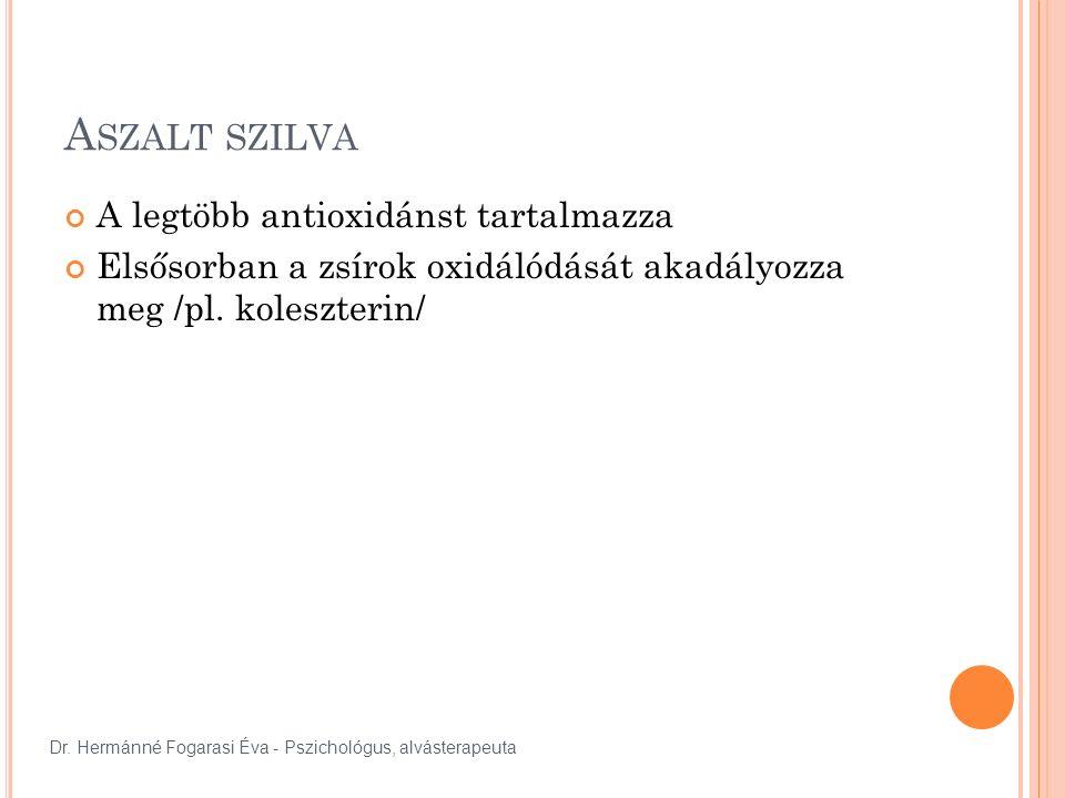 A SZALT SZILVA A legtöbb antioxidánst tartalmazza Elsősorban a zsírok oxidálódását akadályozza meg /pl. koleszterin/ Dr. Hermánné Fogarasi Éva - Pszic
