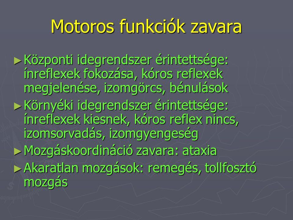 Motoros funkciók zavara ► Központi idegrendszer érintettsége: ínreflexek fokozása, kóros reflexek megjelenése, izomgörcs, bénulások ► Környéki idegren
