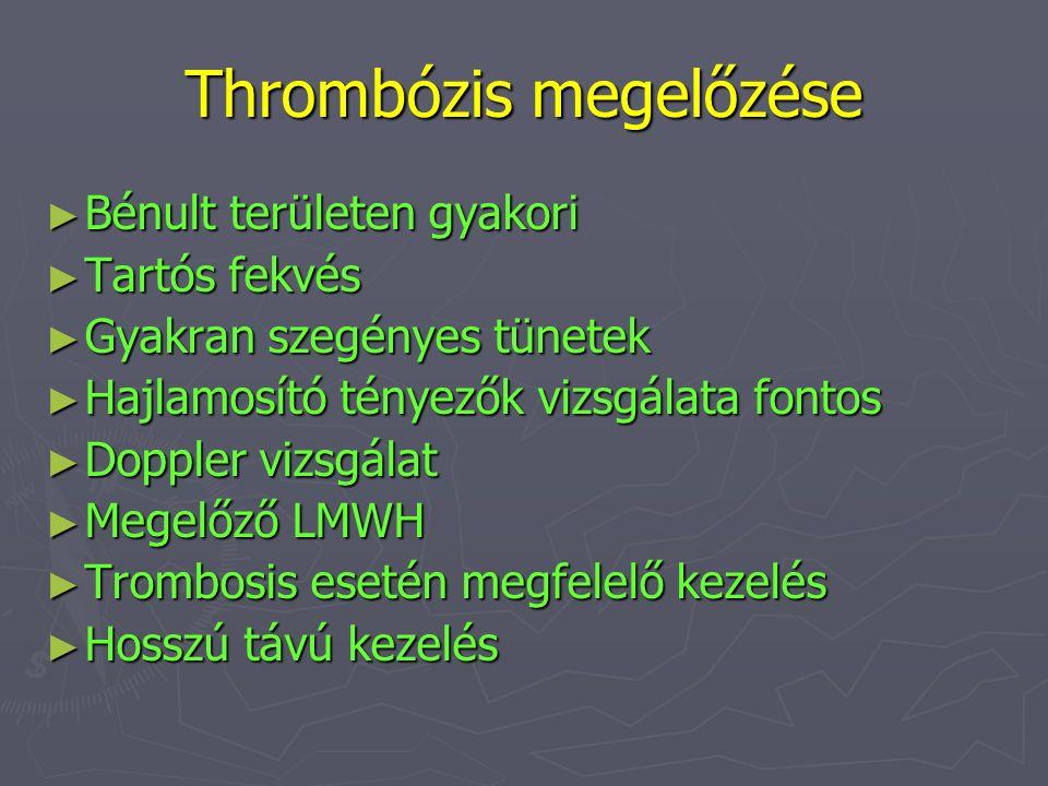 Thrombózis megelőzése ► Bénult területen gyakori ► Tartós fekvés ► Gyakran szegényes tünetek ► Hajlamosító tényezők vizsgálata fontos ► Doppler vizsgá