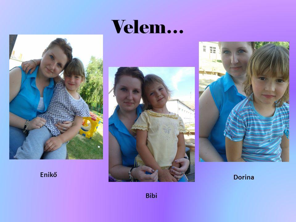 Velem… Enikő Bibi Dorina