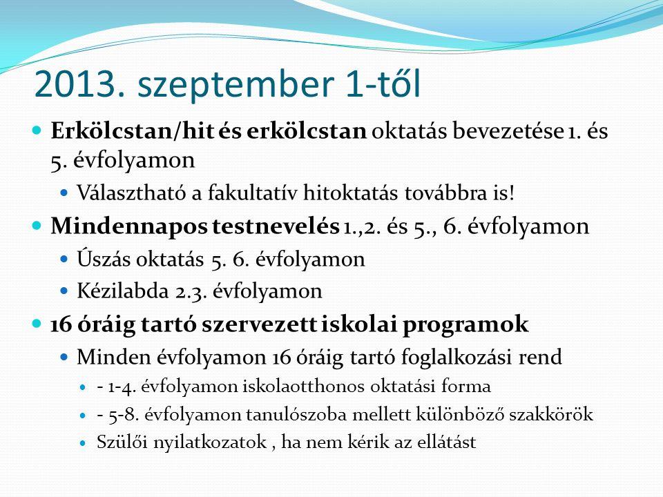 2013. szeptember 1-től Erkölcstan/hit és erkölcstan oktatás bevezetése 1. és 5. évfolyamon Választható a fakultatív hitoktatás továbbra is! Mindennapo